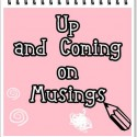 Up and Coming at Musings