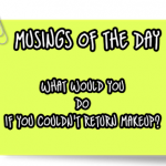 Musings of the Day: Return It? Maybe Not!