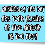 Musings of the Day:  Friends or Foe?