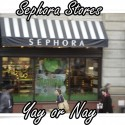 Yay or Nay: Sephora Stores