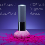 Dear People of the Makeup World, STOP Testing Drugstore Makeup