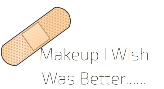 Makeup I Wish Was Better……