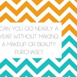 Can You Go Nearly a Year Without Making a Makeup or Beauty Purchase?