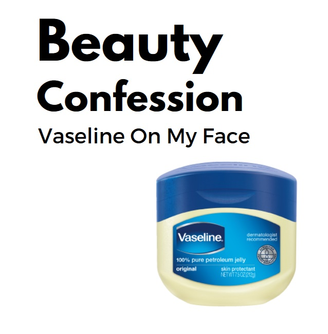 vaseline on face