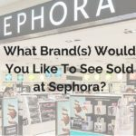 What Brand Would You Like To See Sold at Sephora?