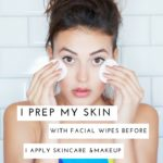 I Prep My Skin With Facial Wipes Before I Apply Skincare or Makeup