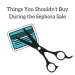 Things You Shouldn't Buy During the Sephora Sale