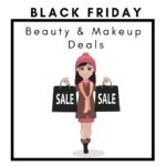 Black Friday 2018 Makeup and Beauty Deals and Sales Updated 11/23 4:10PM