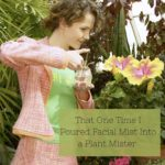 Beauty Confession: That One Time I Poured Facial Mist Into a Plant Mister