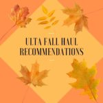 Ulta Fall Haul Recommendations